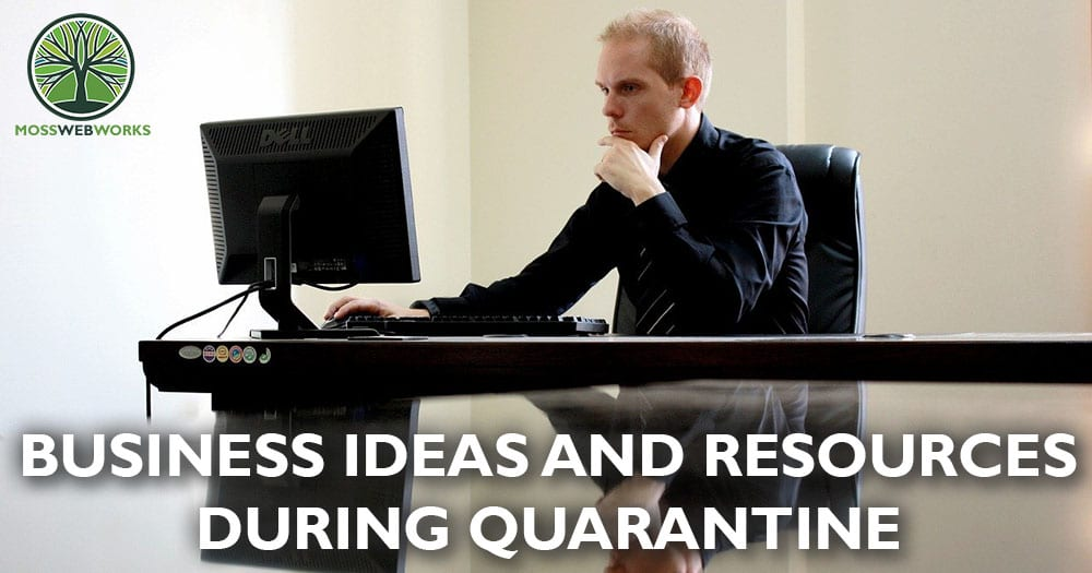 Man at computer with words: Business Ideas and Resources During Quarantine