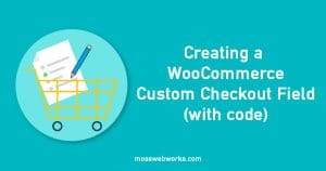 Creating a WooCommerce Checkout Field (with code)