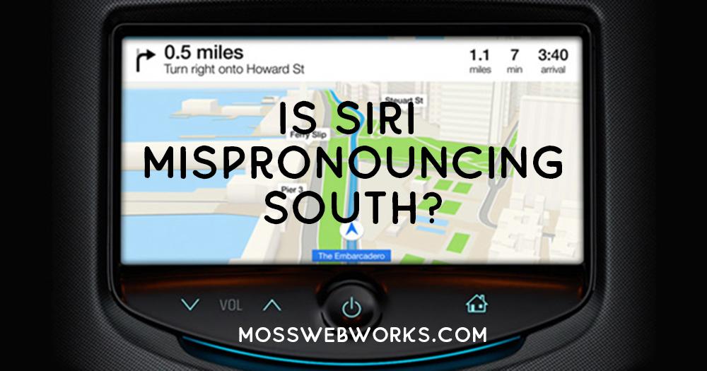 Is Siri Mispronouncing SOUTH?